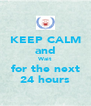 KEEP CALM and Wait for the next 24 hours - Personalised Poster A4 size