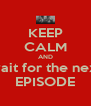 KEEP CALM AND wait for the next EPISODE - Personalised Poster A4 size