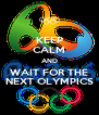 KEEP CALM AND WAIT FOR THE NEXT OLYMPICS - Personalised Poster A4 size
