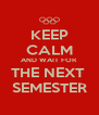 KEEP CALM AND WAIT FOR  THE NEXT  SEMESTER - Personalised Poster A4 size