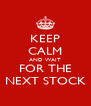 KEEP CALM AND WAIT FOR THE NEXT STOCK - Personalised Poster A4 size