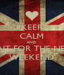 KEEP CALM AND WAIT FOR THE NEXT WEEKEND - Personalised Poster A4 size
