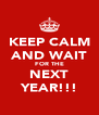 KEEP CALM AND WAIT FOR THE NEXT YEAR!!! - Personalised Poster A4 size