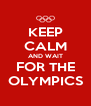 KEEP CALM AND WAIT FOR THE OLYMPICS - Personalised Poster A4 size