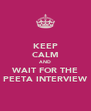 KEEP CALM AND WAIT FOR THE PEETA INTERVIEW - Personalised Poster A4 size