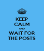 KEEP CALM AND WAIT FOR THE POSTS - Personalised Poster A4 size