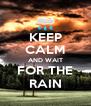KEEP CALM AND WAIT FOR THE RAIN - Personalised Poster A4 size