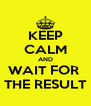 KEEP CALM AND WAIT FOR  THE RESULT - Personalised Poster A4 size
