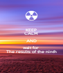 KEEP CALM AND wait for  The results of the ninth - Personalised Poster A4 size