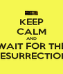 KEEP CALM AND WAIT FOR THE RESURRECTION - Personalised Poster A4 size