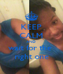KEEP CALM AND wait for the  right one - Personalised Poster A4 size