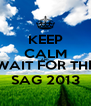 KEEP CALM AND WAIT FOR THE SAG 2013 - Personalised Poster A4 size