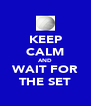 KEEP CALM AND WAIT FOR THE SET - Personalised Poster A4 size