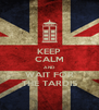 KEEP CALM AND WAIT FOR THE TARDIS - Personalised Poster A4 size