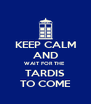 KEEP CALM AND WAIT FOR THE  TARDIS TO COME - Personalised Poster A4 size
