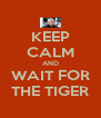 KEEP CALM AND WAIT FOR THE TIGER - Personalised Poster A4 size