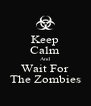 Keep Calm And Wait For The Zombies - Personalised Poster A4 size