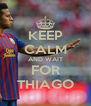 KEEP CALM AND WAIT FOR THIAGO - Personalised Poster A4 size