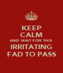 KEEP CALM AND WAIT FOR THIS IRRITATING FAD TO PASS - Personalised Poster A4 size