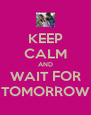 KEEP CALM AND WAIT FOR TOMORROW - Personalised Poster A4 size