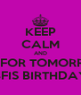 KEEP CALM AND WAIT FOR TOMORROWS  BFIS BIRTHDAY - Personalised Poster A4 size
