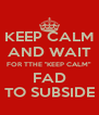 """KEEP CALM AND WAIT FOR TTHE """"KEEP CALM"""" FAD TO SUBSIDE - Personalised Poster A4 size"""