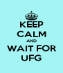 KEEP CALM AND WAIT FOR UFG - Personalised Poster A4 size