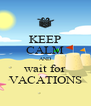 KEEP CALM AND wait for VACATIONS - Personalised Poster A4 size