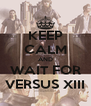 KEEP CALM AND WAIT FOR VERSUS XIII - Personalised Poster A4 size