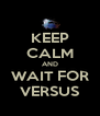 KEEP CALM AND WAIT FOR VERSUS - Personalised Poster A4 size