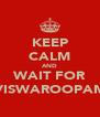 KEEP CALM AND WAIT FOR VISWAROOPAM - Personalised Poster A4 size