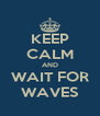 KEEP CALM AND WAIT FOR WAVES - Personalised Poster A4 size