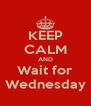 KEEP CALM AND Wait for Wednesday - Personalised Poster A4 size