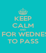 KEEP CALM AND WAIT FOR WEDNESDAY TO PASS - Personalised Poster A4 size