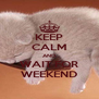 KEEP CALM AND WAIT FOR WEEKEND - Personalised Poster A4 size