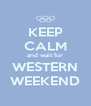 KEEP CALM and wait for WESTERN WEEKEND - Personalised Poster A4 size