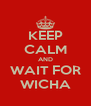 KEEP CALM AND WAIT FOR WICHA - Personalised Poster A4 size