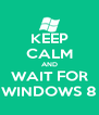 KEEP CALM AND WAIT FOR WINDOWS 8 - Personalised Poster A4 size