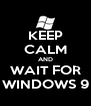 KEEP CALM AND WAIT FOR WINDOWS 9 - Personalised Poster A4 size