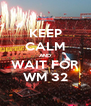 KEEP CALM AND WAIT FOR WM 32 - Personalised Poster A4 size