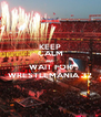 KEEP CALM AND WAIT FOR WRESTLEMANIA 32 - Personalised Poster A4 size