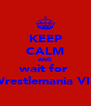 KEEP CALM AND wait for  Wrestlemania VIII - Personalised Poster A4 size