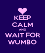 KEEP CALM AND WAIT FOR WUMBO - Personalised Poster A4 size