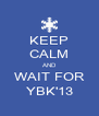 KEEP CALM AND WAIT FOR YBK'13 - Personalised Poster A4 size
