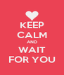 KEEP CALM AND WAIT FOR YOU - Personalised Poster A4 size