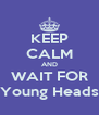 KEEP CALM AND WAIT FOR Young Heads - Personalised Poster A4 size