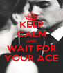 KEEP CALM AND WAIT FOR YOUR ACE - Personalised Poster A4 size