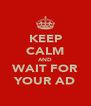 KEEP CALM AND WAIT FOR YOUR AD - Personalised Poster A4 size