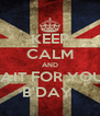 KEEP CALM AND WAIT FOR YOUR B'DAY  - Personalised Poster A4 size