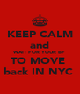 KEEP CALM and WAIT FOR YOUR BF TO MOVE  back IN NYC  - Personalised Poster A4 size